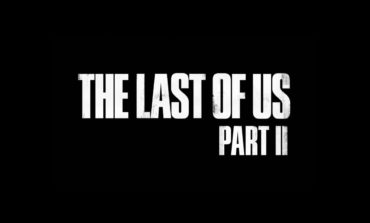 Naughty Dog Looking To Close Out Development On The Last of Us: Part II