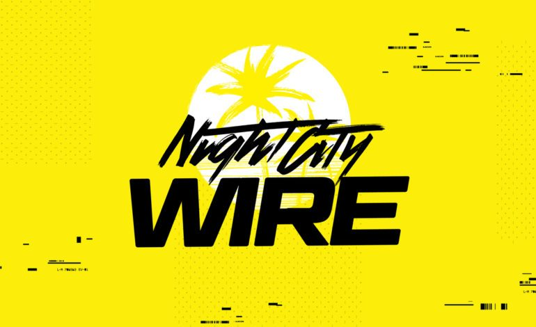 First Night City Wire For  Reveals A New Cyberpunk 2077 Trailer, New Gameplay,  & New Story Details